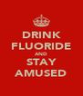 DRINK FLUORIDE AND STAY AMUSED - Personalised Poster A4 size