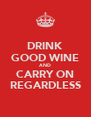 DRINK GOOD WINE AND CARRY ON REGARDLESS - Personalised Poster A4 size