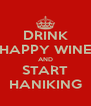 DRINK HAPPY WINE AND START HANIKING - Personalised Poster A4 size