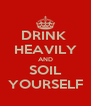 DRINK  HEAVILY AND SOIL YOURSELF - Personalised Poster A4 size