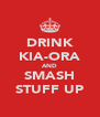 DRINK KIA-ORA AND SMASH STUFF UP - Personalised Poster A4 size
