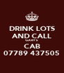 DRINK LOTS AND CALL GARY`S  CAB 07789 437505 - Personalised Poster A4 size