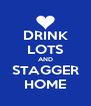 DRINK LOTS AND STAGGER HOME - Personalised Poster A4 size