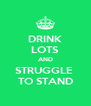 DRINK LOTS AND STRUGGLE  TO STAND - Personalised Poster A4 size