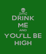 DRINK ME AND YOU'LL BE HIGH - Personalised Poster A4 size