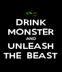 DRINK MONSTER AND UNLEASH THE  BEAST - Personalised Poster A4 size