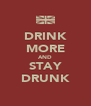 DRINK MORE AND STAY DRUNK - Personalised Poster A4 size