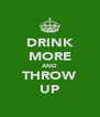 DRINK MORE AND THROW UP - Personalised Poster A4 size