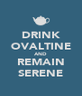 DRINK OVALTINE AND REMAIN SERENE - Personalised Poster A4 size