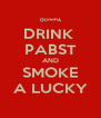 DRINK  PABST AND SMOKE A LUCKY - Personalised Poster A4 size