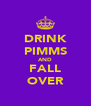 DRINK PIMMS AND FALL OVER - Personalised Poster A4 size