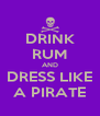 DRINK RUM AND DRESS LIKE A PIRATE - Personalised Poster A4 size