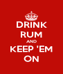 DRINK RUM AND KEEP 'EM ON - Personalised Poster A4 size