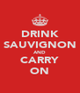 DRINK SAUVIGNON AND CARRY ON - Personalised Poster A4 size