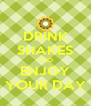 DRINK SHAKES AND ENJOY YOUR DAY - Personalised Poster A4 size