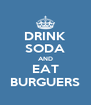DRINK SODA AND EAT BURGUERS - Personalised Poster A4 size
