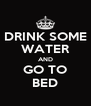 DRINK SOME WATER AND GO TO BED - Personalised Poster A4 size