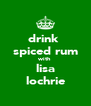 drink  spiced rum with lisa lochrie - Personalised Poster A4 size