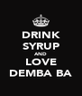 DRINK SYRUP AND LOVE DEMBA BA - Personalised Poster A4 size
