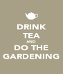 DRINK TEA AND DO THE GARDENING - Personalised Poster A4 size
