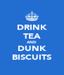 DRINK TEA AND DUNK BISCUITS - Personalised Poster A4 size