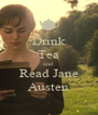 Drink Tea and Read Jane Austen - Personalised Poster A4 size