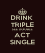 DRINK  TRIPLE SEE DOUBLE ACT SINGLE - Personalised Poster A4 size
