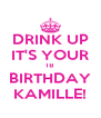 DRINK UP IT'S YOUR 18 BIRTHDAY KAMILLE! - Personalised Poster A4 size