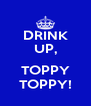 DRINK UP,  TOPPY TOPPY! - Personalised Poster A4 size
