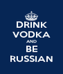 DRINK VODKA AND BE RUSSIAN - Personalised Poster A4 size