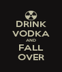DRINK VODKA AND FALL OVER - Personalised Poster A4 size