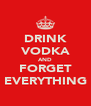 DRINK VODKA AND FORGET EVERYTHING - Personalised Poster A4 size