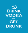 DRINK VODKA AND GET DRUNK - Personalised Poster A4 size