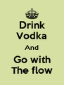 Drink Vodka And Go with The flow - Personalised Poster A4 size