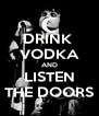 DRINK  VODKA AND LISTEN THE DOORS - Personalised Poster A4 size