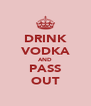 DRINK VODKA AND PASS OUT - Personalised Poster A4 size