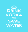 DRINK VODKA AND SAVE WATER - Personalised Poster A4 size