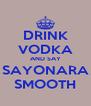 DRINK VODKA AND SAY SAYONARA SMOOTH - Personalised Poster A4 size