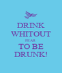 DRINK WHITOUT FEAR TO BE DRUNK! - Personalised Poster A4 size