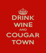 DRINK WINE AND COUGAR TOWN - Personalised Poster A4 size