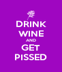 DRINK WINE AND GET PISSED - Personalised Poster A4 size