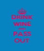 DRINK WINE AND PASS OUT - Personalised Poster A4 size