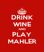 DRINK WINE AND PLAY MAHLER - Personalised Poster A4 size