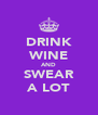 DRINK WINE AND SWEAR A LOT - Personalised Poster A4 size