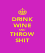 DRINK WINE AND THROW SHIT - Personalised Poster A4 size