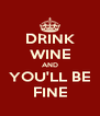 DRINK WINE AND YOU'LL BE FINE - Personalised Poster A4 size