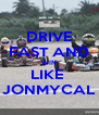 DRIVE FAST AND WIN LIKE  JONMYCAL - Personalised Poster A4 size