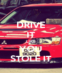 DRIVE IT LIKE YOU STOLE IT - Personalised Poster A4 size