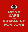 DRIVE SAFE AND BUCKLE UP FOR LOVE - Personalised Poster A4 size