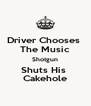 Driver Chooses  The Music Shotgun Shuts His  Cakehole - Personalised Poster A4 size